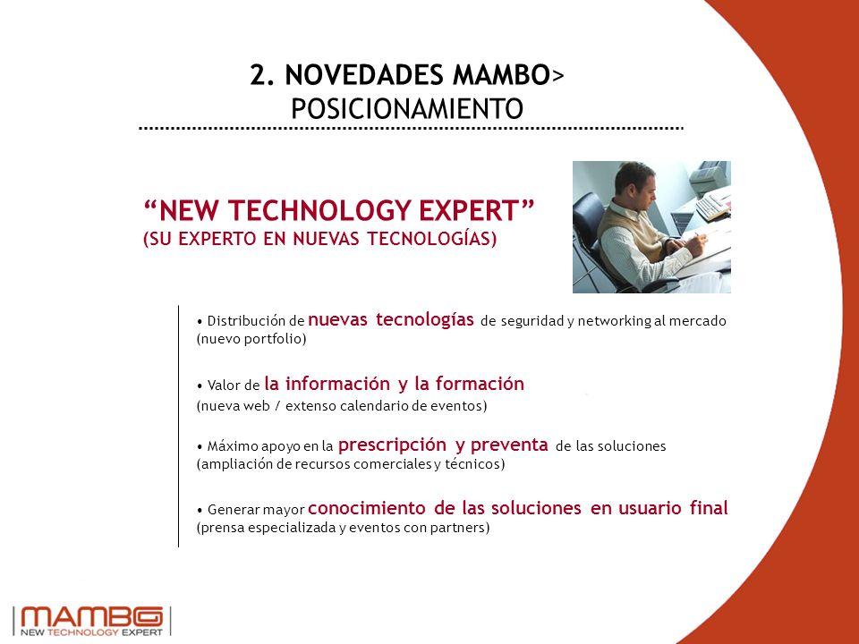 NEW TECHNOLOGY EXPERT (SU EXPERTO EN NUEVAS TECNOLOGÍAS) Distribución de nuevas tecnologías de seguridad y networking al mercado (nuevo portfolio) Val