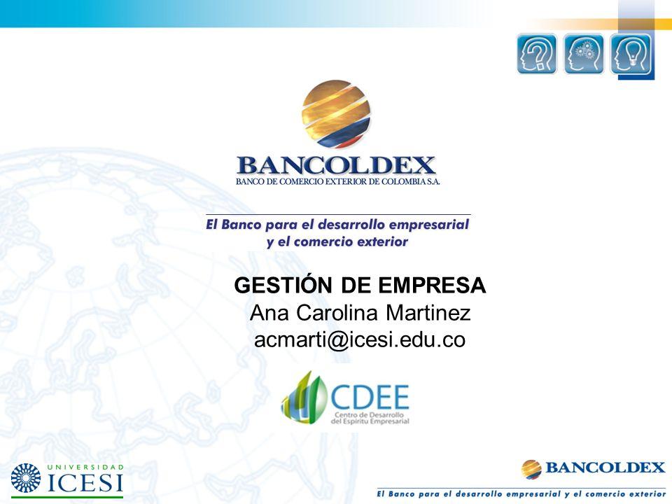 GESTIÓN DE EMPRESA Ana Carolina Martinez acmarti@icesi.edu.co