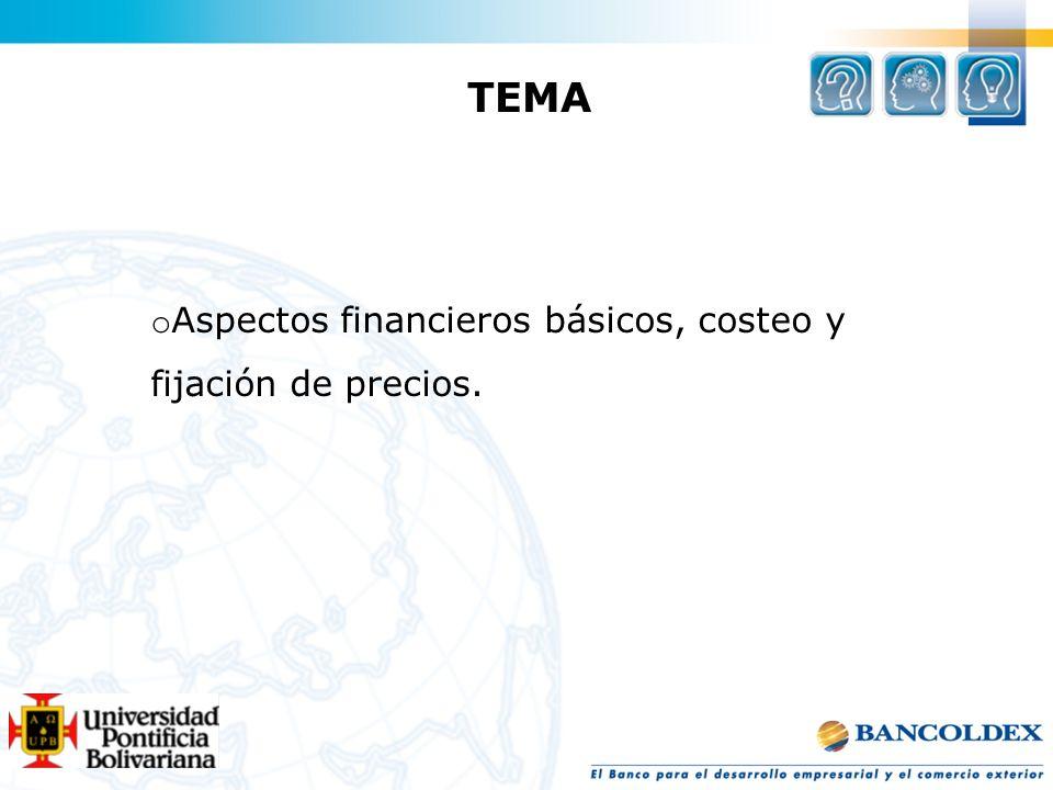 TEMA o Aspectos financieros básicos, costeo y fijación de precios.