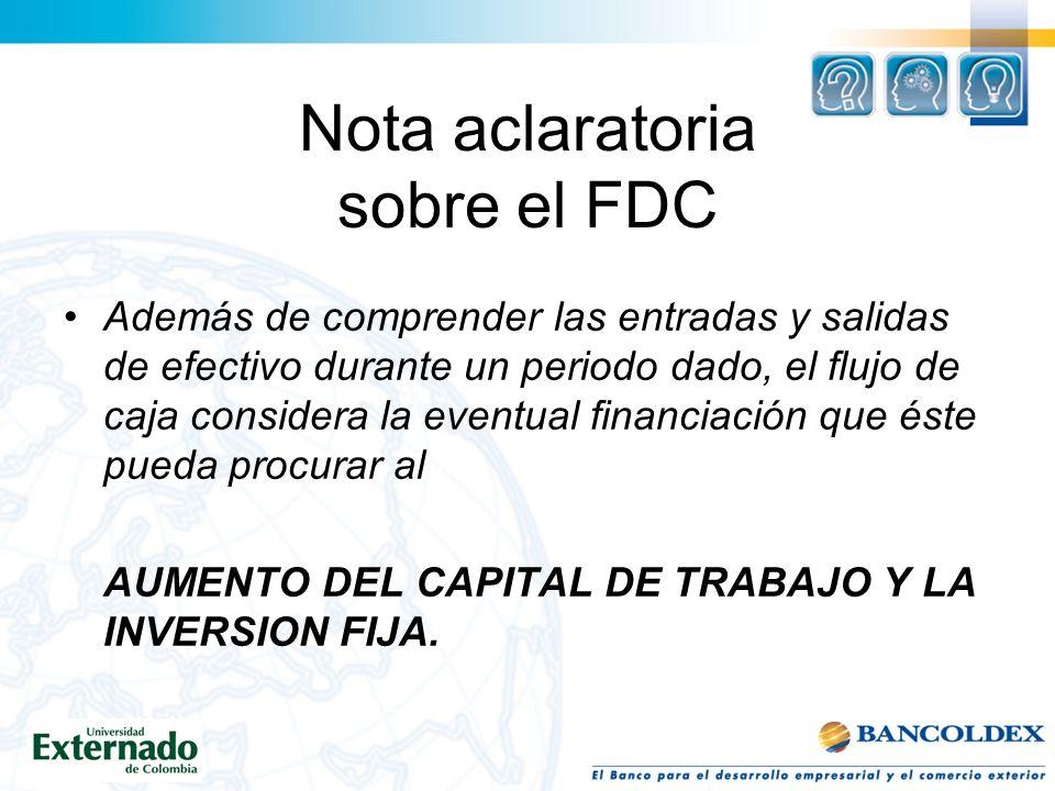 Nota aclaratoria sobre el FDC Además de comprender las entradas y salidas de efectivo durante un periodo dado, el flujo de caja considera la eventual