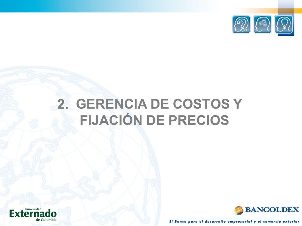 2. GERENCIA DE COSTOS Y FIJACIÓN DE PRECIOS