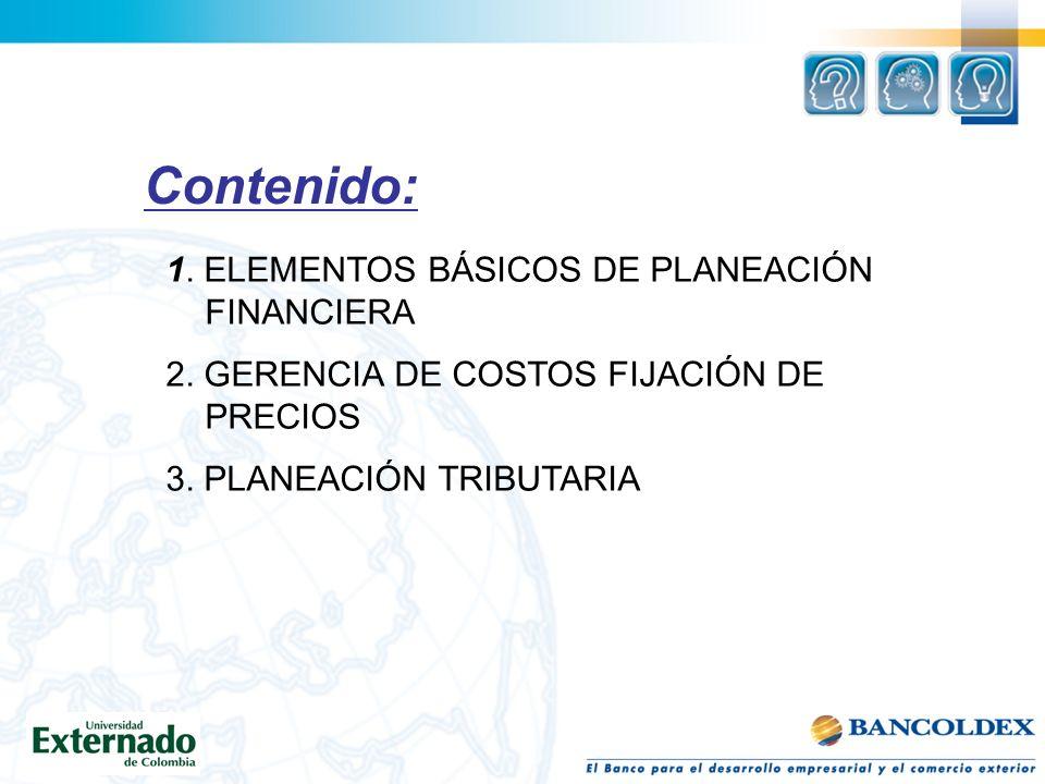 1. ELEMENTOS BÁSICOS DE PLANEACIÓN FINANCIERA 2. GERENCIA DE COSTOS FIJACIÓN DE PRECIOS 3. PLANEACIÓN TRIBUTARIA Contenido: