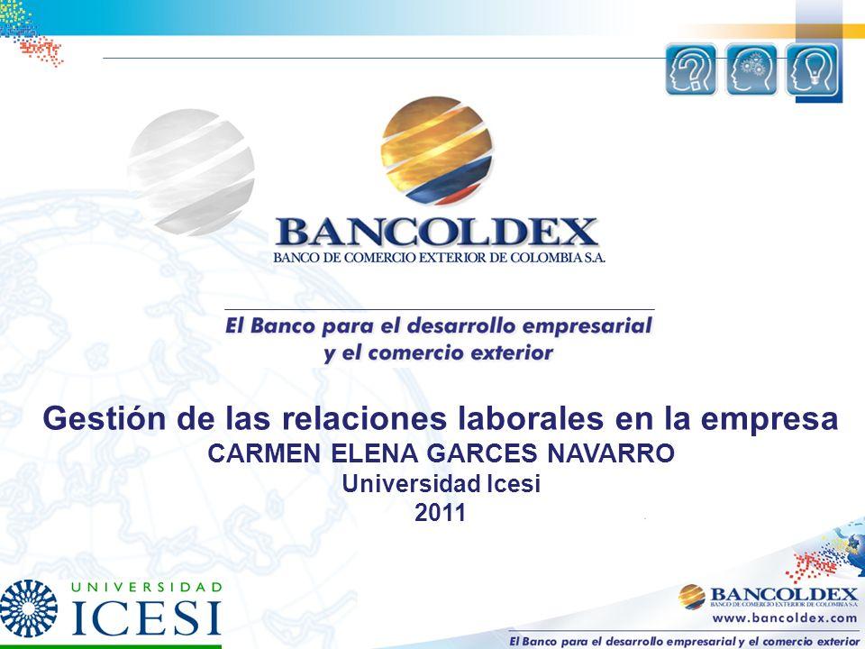 Gestión de las relaciones laborales en la empresa CARMEN ELENA GARCES NAVARRO Universidad Icesi 2011