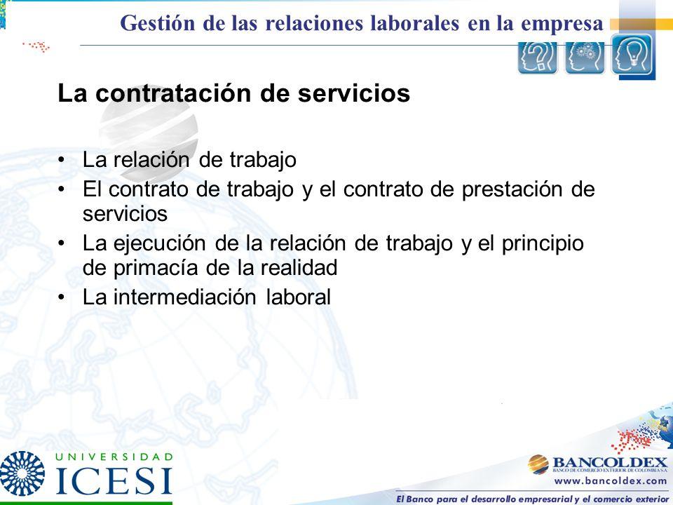 La contratación de servicios La relación de trabajo El contrato de trabajo y el contrato de prestación de servicios La ejecución de la relación de tra