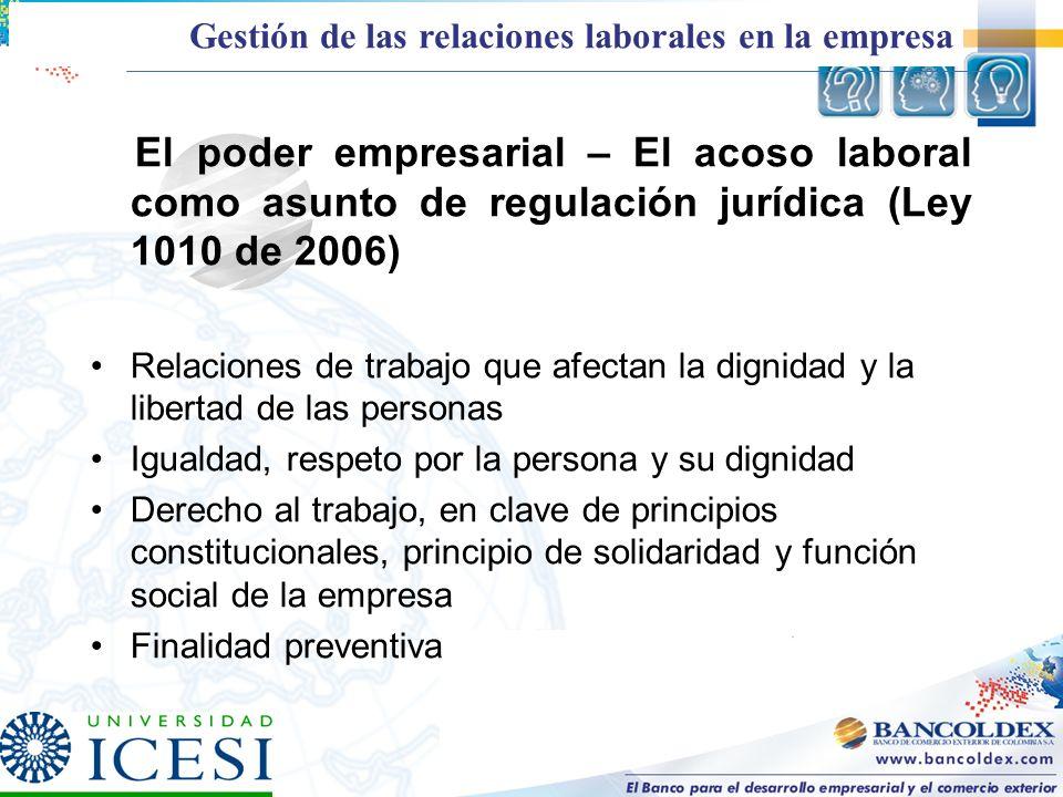 El poder empresarial – El acoso laboral como asunto de regulación jurídica (Ley 1010 de 2006) Relaciones de trabajo que afectan la dignidad y la liber