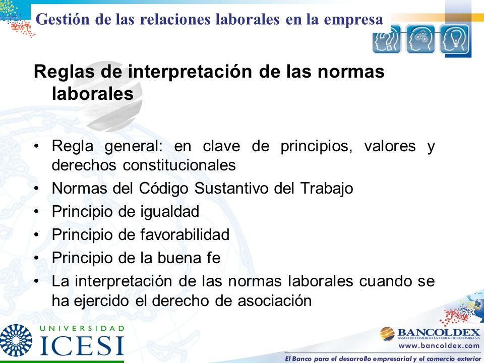Reglas de interpretación de las normas laborales Regla general: en clave de principios, valores y derechos constitucionales Normas del Código Sustanti
