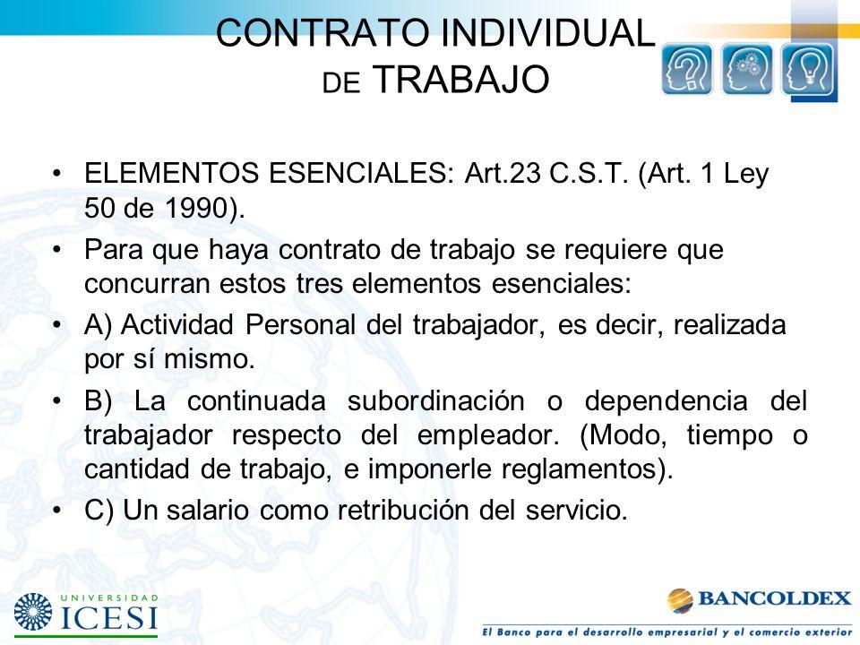 CONTRATO INDIVIDUAL DE TRABAJO DEFINICION: Art. 22 C.S.T. 1. Contrato de trabajo es aquel por el cual una persona natural se obliga a prestar un servi