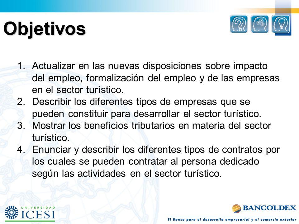 Objetivos 1.Actualizar en las nuevas disposiciones sobre impacto del empleo, formalización del empleo y de las empresas en el sector turístico.