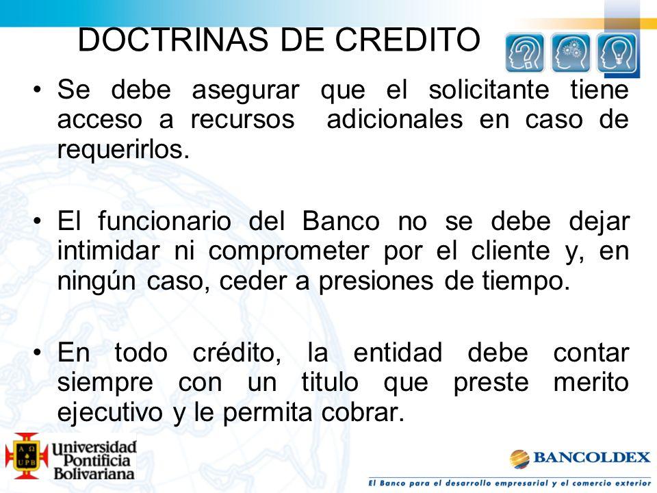 DOCTRINAS DE CREDITO Se debe asegurar que el solicitante tiene acceso a recursos adicionales en caso de requerirlos. El funcionario del Banco no se de