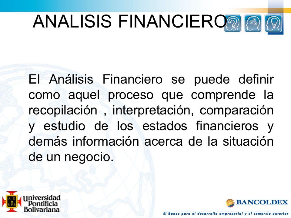 ANALISIS FINANCIERO El Análisis Financiero se puede definir como aquel proceso que comprende la recopilación, interpretación, comparación y estudio de
