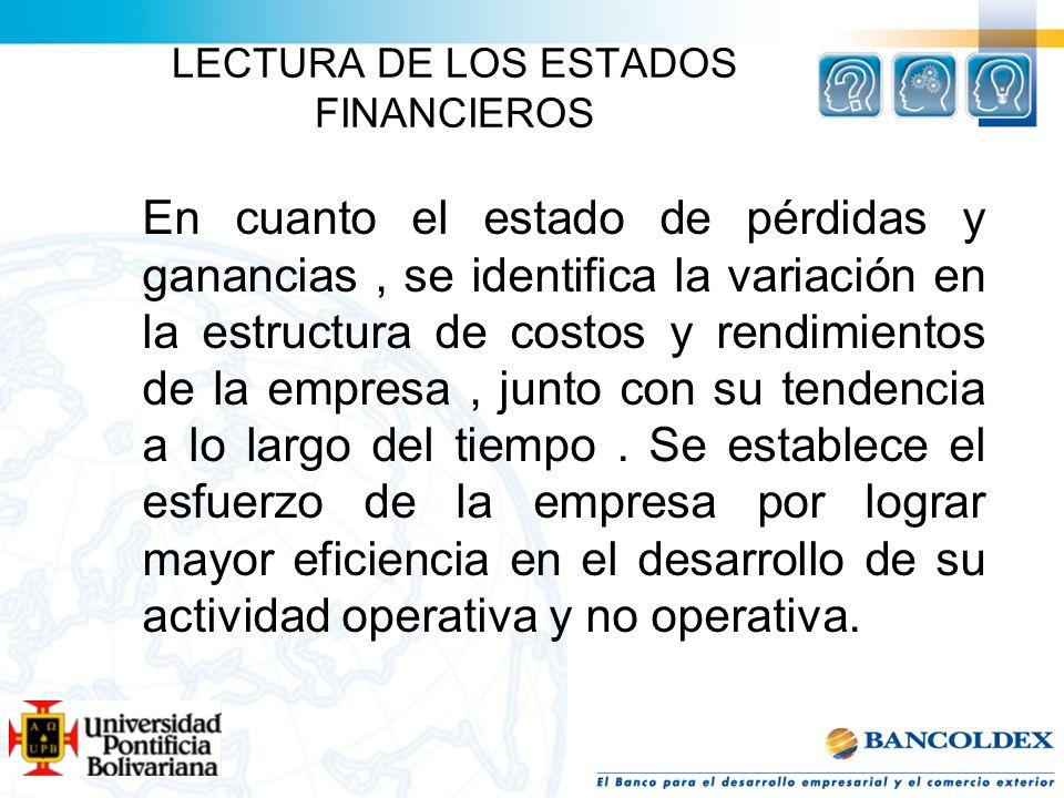 LECTURA DE LOS ESTADOS FINANCIEROS En cuanto el estado de pérdidas y ganancias, se identifica la variación en la estructura de costos y rendimientos d