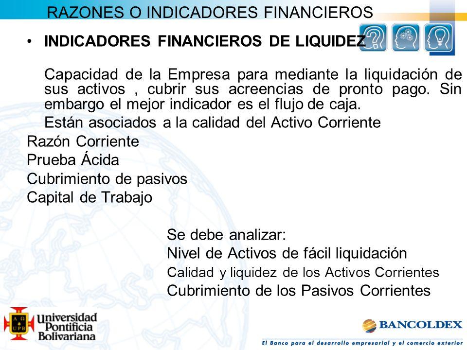RAZONES O INDICADORES FINANCIEROS INDICADORES FINANCIEROS DE LIQUIDEZ Capacidad de la Empresa para mediante la liquidación de sus activos, cubrir sus