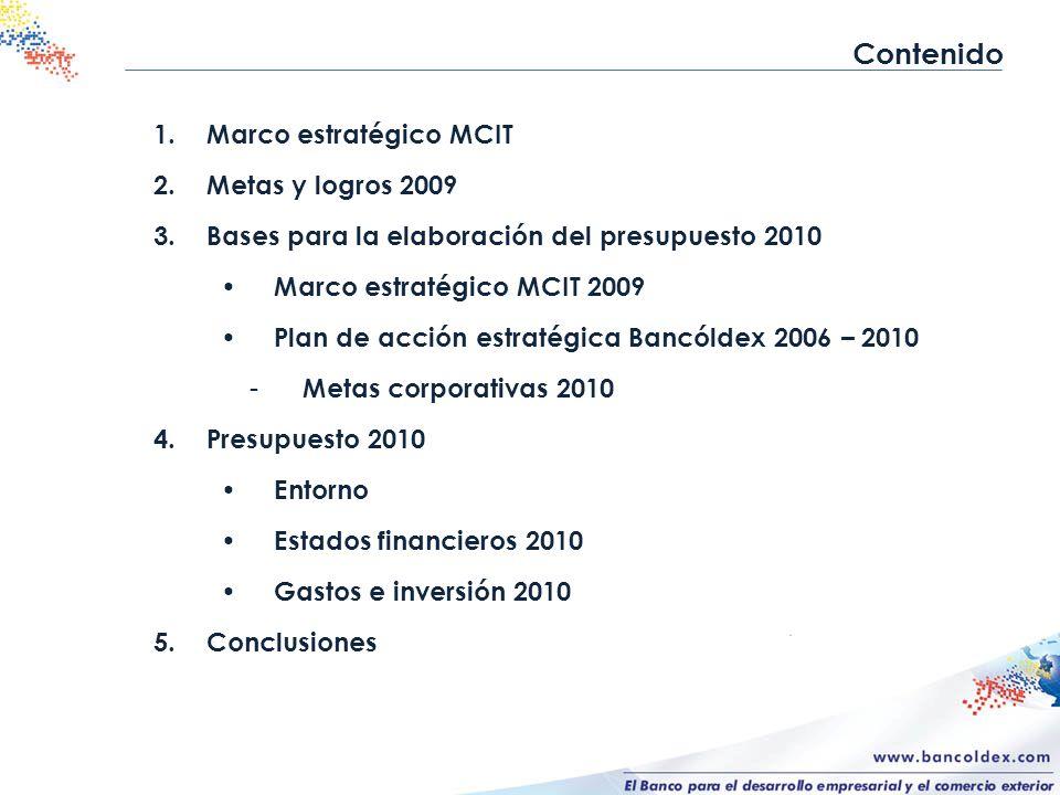 1.Marco estratégico MCIT 2.Metas y logros 2009 3.Bases para la elaboración del presupuesto 2010 Marco estratégico MCIT 2009 Plan de acción estratégica