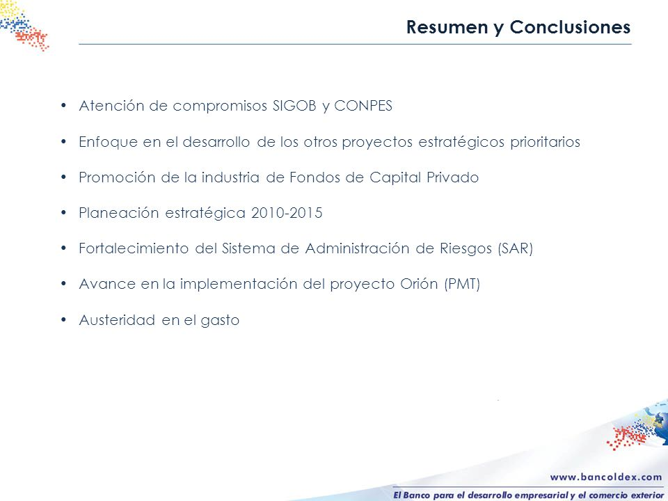 Atención de compromisos SIGOB y CONPES Enfoque en el desarrollo de los otros proyectos estratégicos prioritarios Promoción de la industria de Fondos d