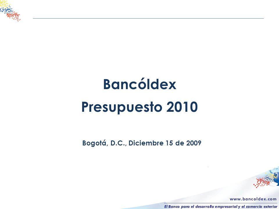 Bancóldex Presupuesto 2010 Bogotá, D.C., Diciembre 15 de 2009