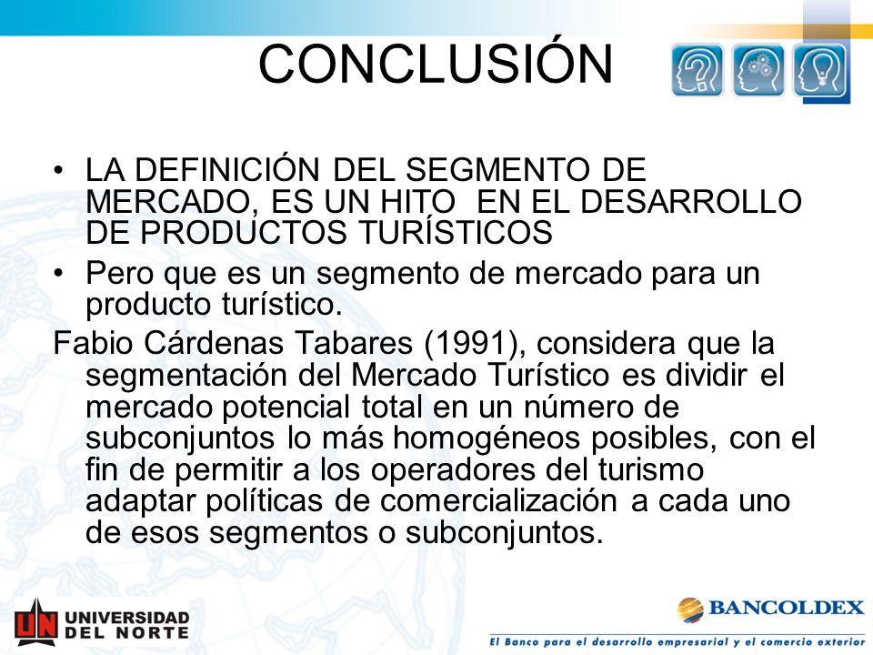 LA DEFINICIÓN DEL SEGMENTO DE MERCADO, ES UN HITO EN EL DESARROLLO DE PRODUCTOS TURÍSTICOS Pero que es un segmento de mercado para un producto turísti