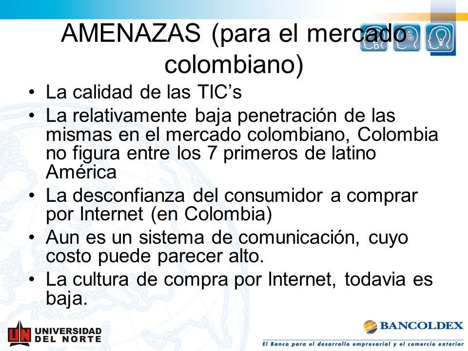 La calidad de las TICs La relativamente baja penetración de las mismas en el mercado colombiano, Colombia no figura entre los 7 primeros de latino Amé