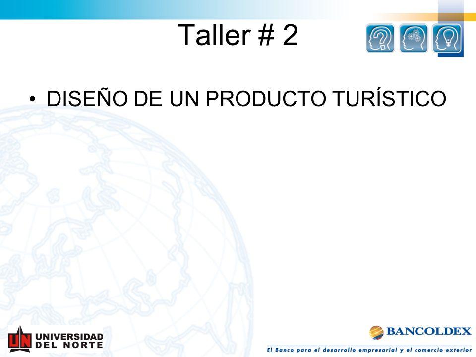 DISEÑO DE UN PRODUCTO TURÍSTICO Taller # 2