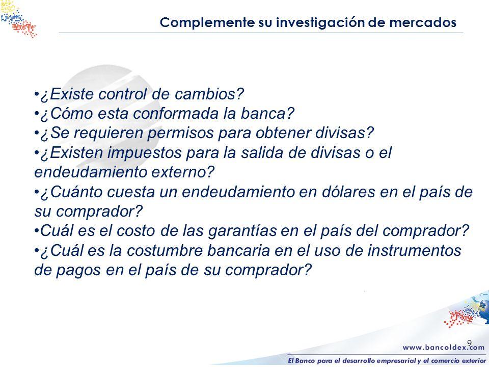 9 Complemente su investigación de mercados ¿Existe control de cambios? ¿Cómo esta conformada la banca? ¿Se requieren permisos para obtener divisas? ¿E
