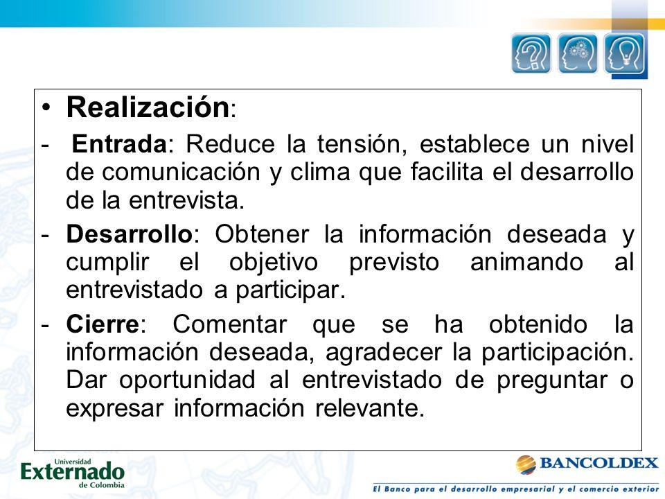 Realización : - Entrada: Reduce la tensión, establece un nivel de comunicación y clima que facilita el desarrollo de la entrevista.