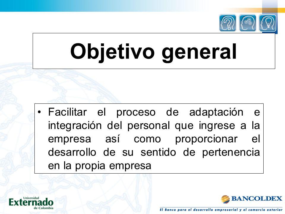 Objetivo general Facilitar el proceso de adaptación e integración del personal que ingrese a la empresa así como proporcionar el desarrollo de su sentido de pertenencia en la propia empresa