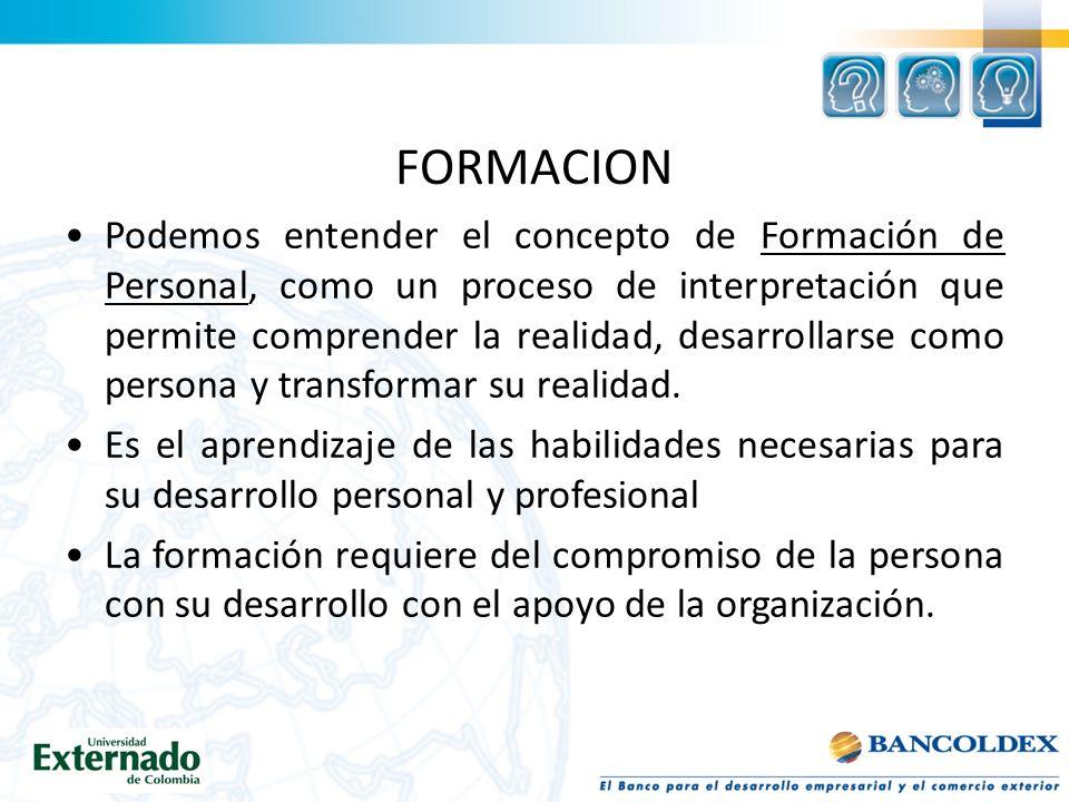 FORMACION Podemos entender el concepto de Formación de Personal, como un proceso de interpretación que permite comprender la realidad, desarrollarse como persona y transformar su realidad.