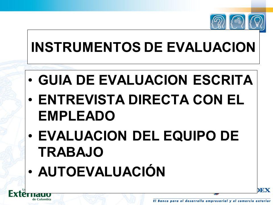 INSTRUMENTOS DE EVALUACION GUIA DE EVALUACION ESCRITA ENTREVISTA DIRECTA CON EL EMPLEADO EVALUACION DEL EQUIPO DE TRABAJO AUTOEVALUACIÓN