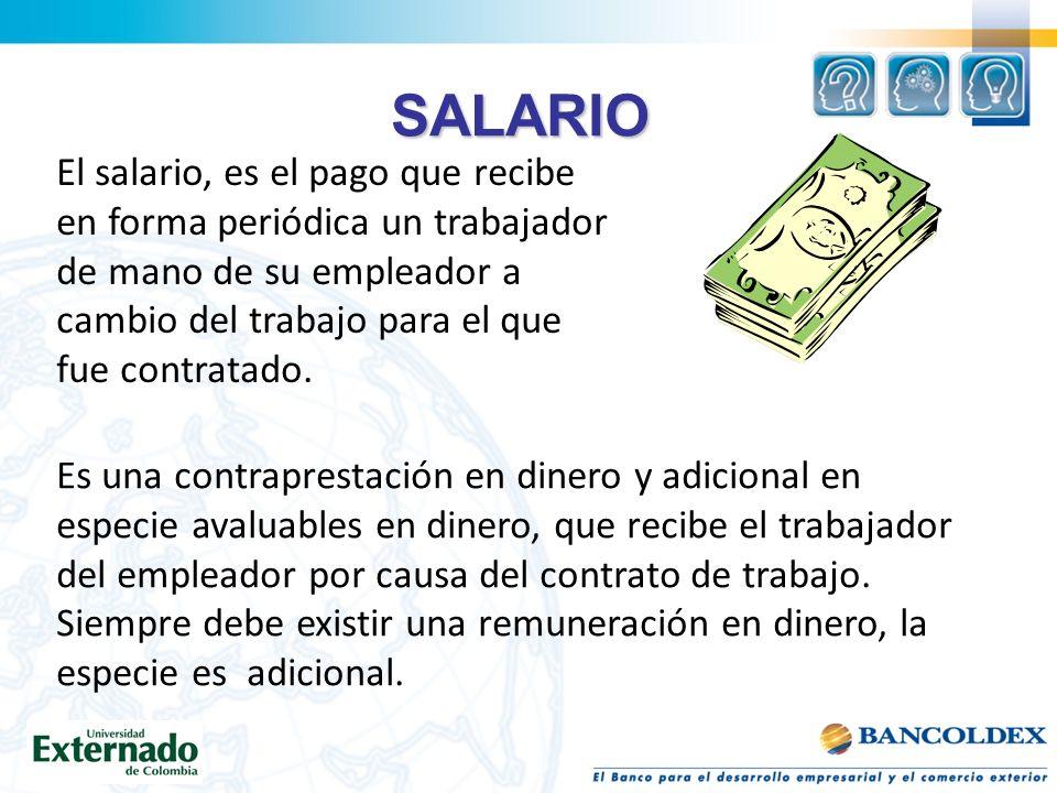 SALARIO El salario, es el pago que recibe en forma periódica un trabajador de mano de su empleador a cambio del trabajo para el que fue contratado.