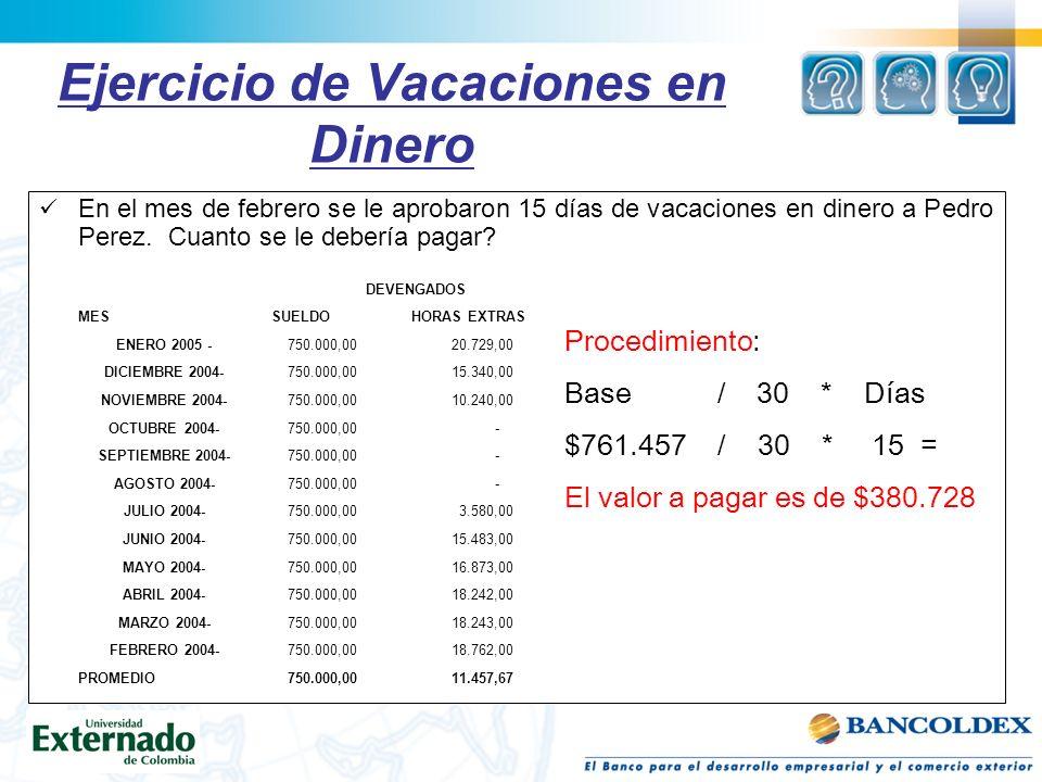 Ejercicio de Vacaciones en Dinero En el mes de febrero se le aprobaron 15 días de vacaciones en dinero a Pedro Perez.
