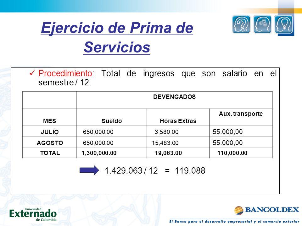 Ejercicio de Prima de Servicios Procedimiento: Total de ingresos que son salario en el semestre / 12.