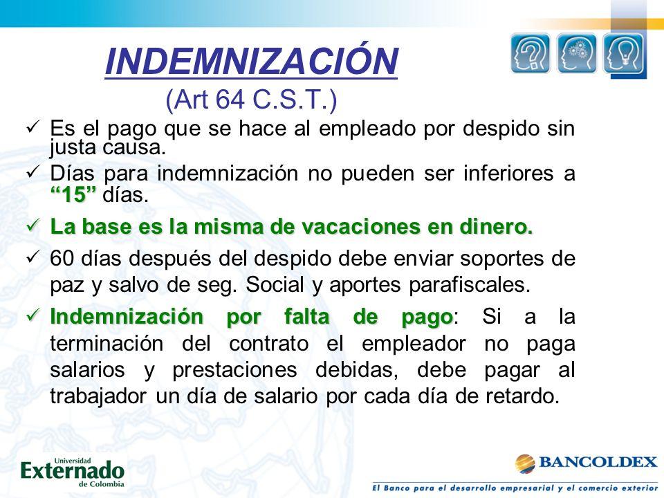 INDEMNIZACIÓN (Art 64 C.S.T.) Es el pago que se hace al empleado por despido sin justa causa.