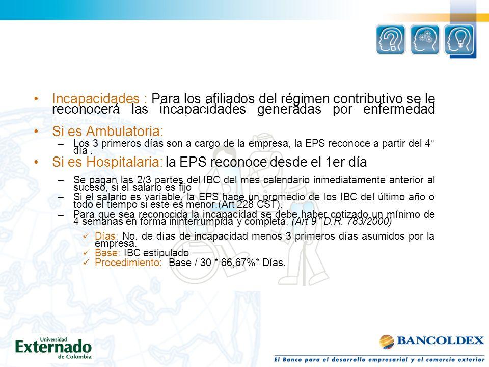 Incapacidades : Para los afiliados del régimen contributivo se le reconocerá las incapacidades generadas por enfermedad general: (Art 206 L.