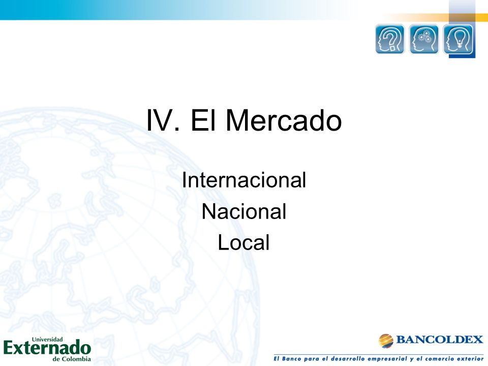 IV. El Mercado Internacional Nacional Local