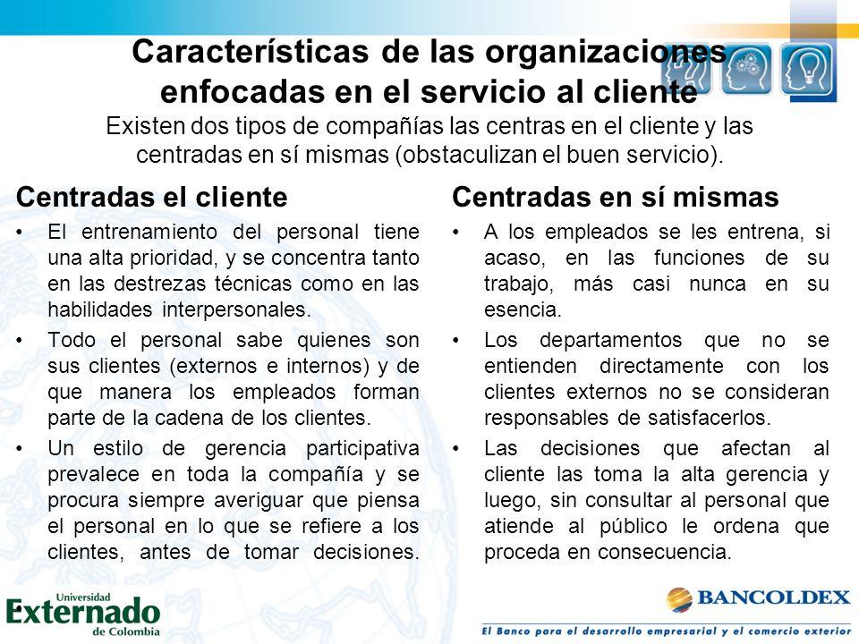 Características de las organizaciones enfocadas en el servicio al cliente Existen dos tipos de compañías las centras en el cliente y las centradas en