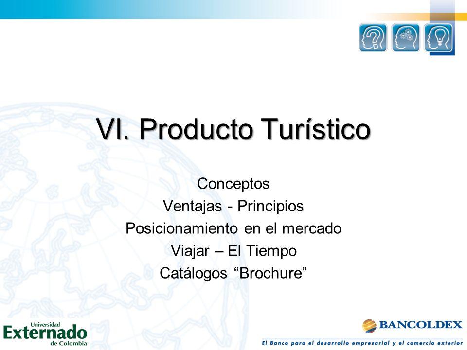 VI. Producto Turístico Conceptos Ventajas - Principios Posicionamiento en el mercado Viajar – El Tiempo Catálogos Brochure