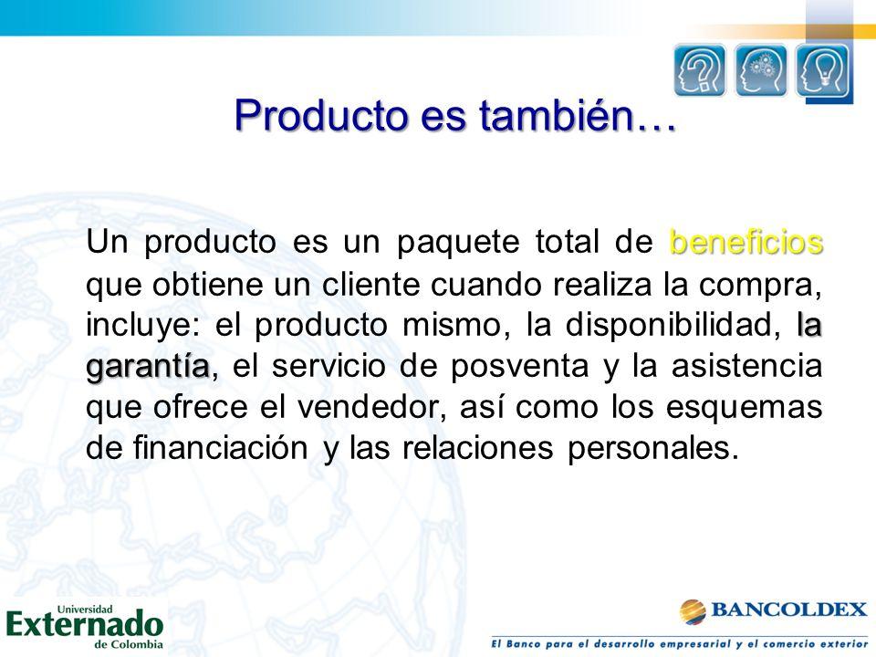 Producto es también… beneficios la garantía Un producto es un paquete total de beneficios que obtiene un cliente cuando realiza la compra, incluye: el