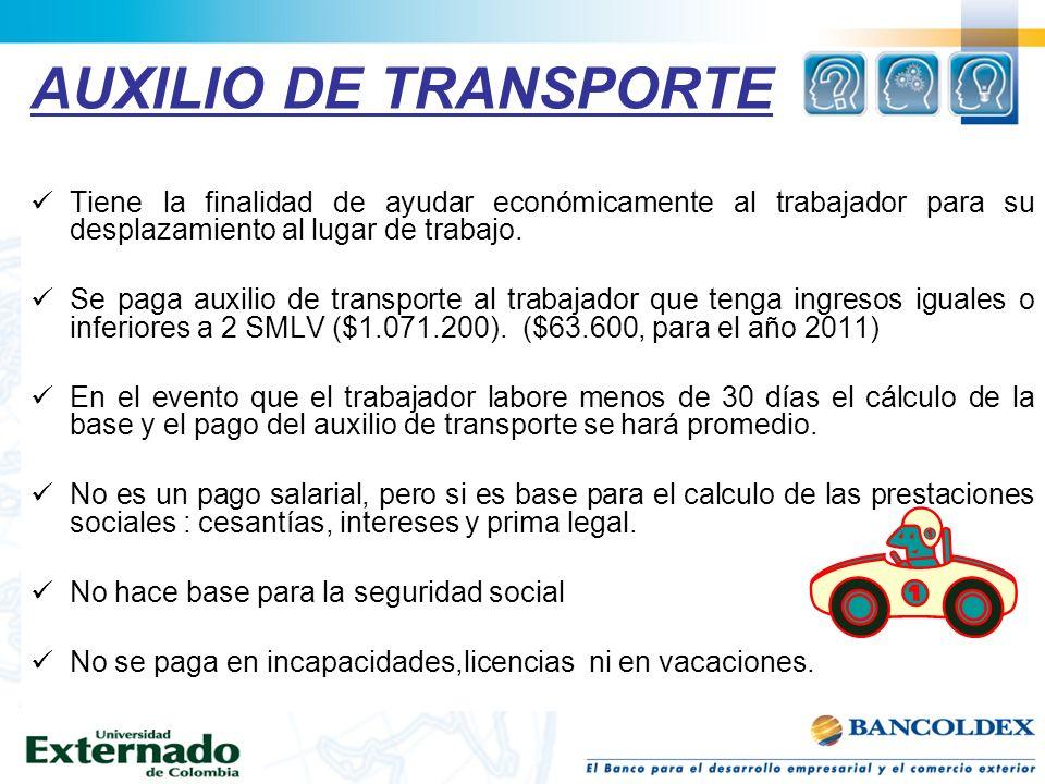 AUXILIO DE TRANSPORTE Tiene la finalidad de ayudar económicamente al trabajador para su desplazamiento al lugar de trabajo. Se paga auxilio de transpo