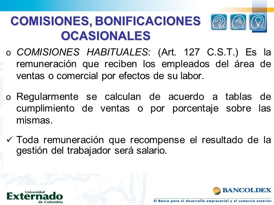 COMISIONES, BONIFICACIONES OCASIONALES o COMISIONES HABITUALES: (Art. 127 C.S.T.) Es la remuneración que reciben los empleados del área de ventas o co