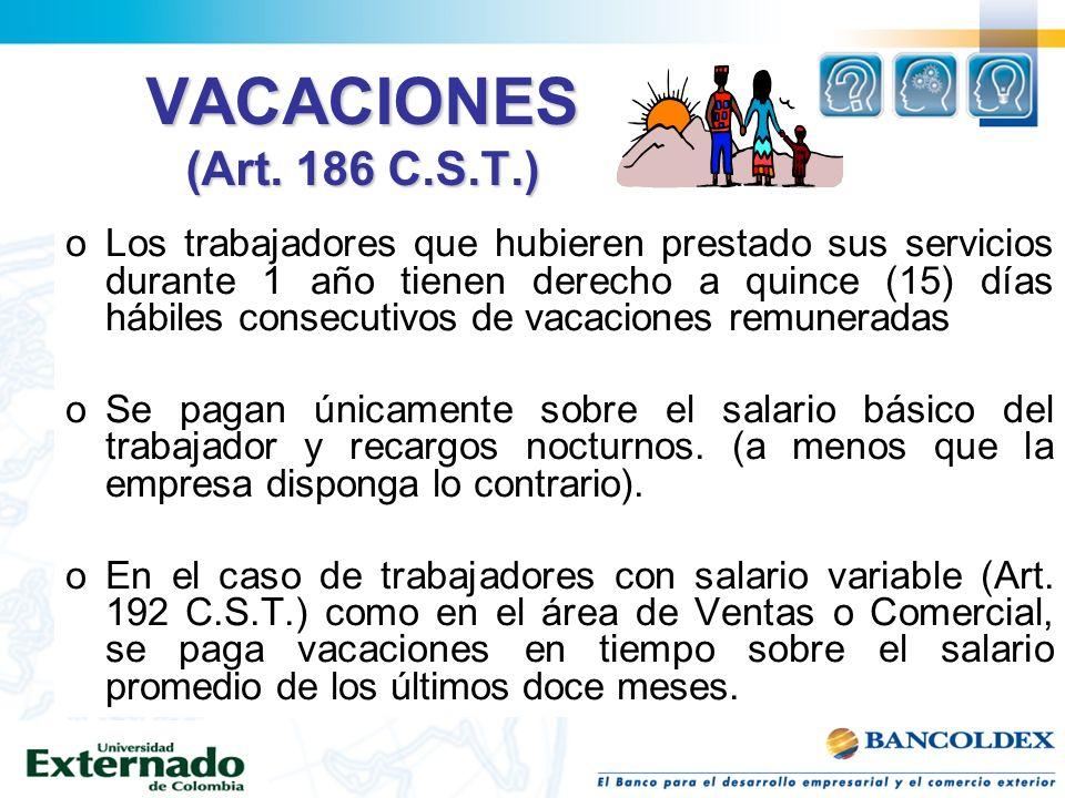 VACACIONES (Art. 186 C.S.T.) oLos trabajadores que hubieren prestado sus servicios durante 1 año tienen derecho a quince (15) días hábiles consecutivo