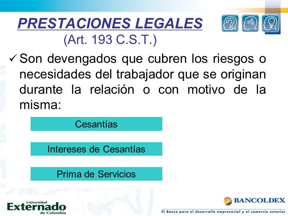 PRESTACIONES LEGALES (Art. 193 C.S.T.) Son devengados que cubren los riesgos o necesidades del trabajador que se originan durante la relación o con mo