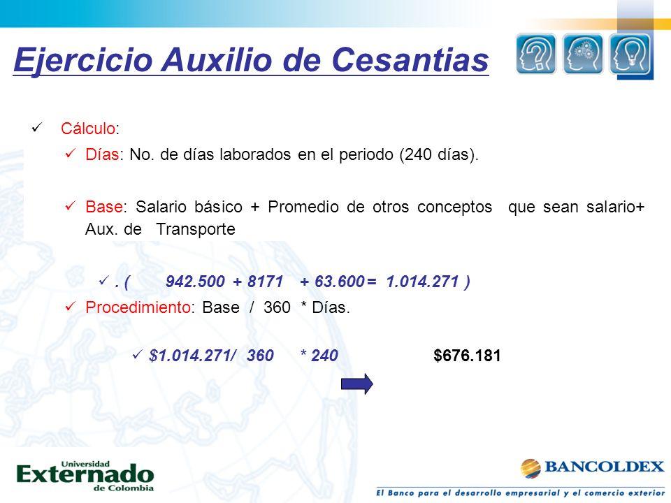 Cálculo: Días: No. de días laborados en el periodo (240 días). Base: Salario básico + Promedio de otros conceptos que sean salario+ Aux. de Transporte