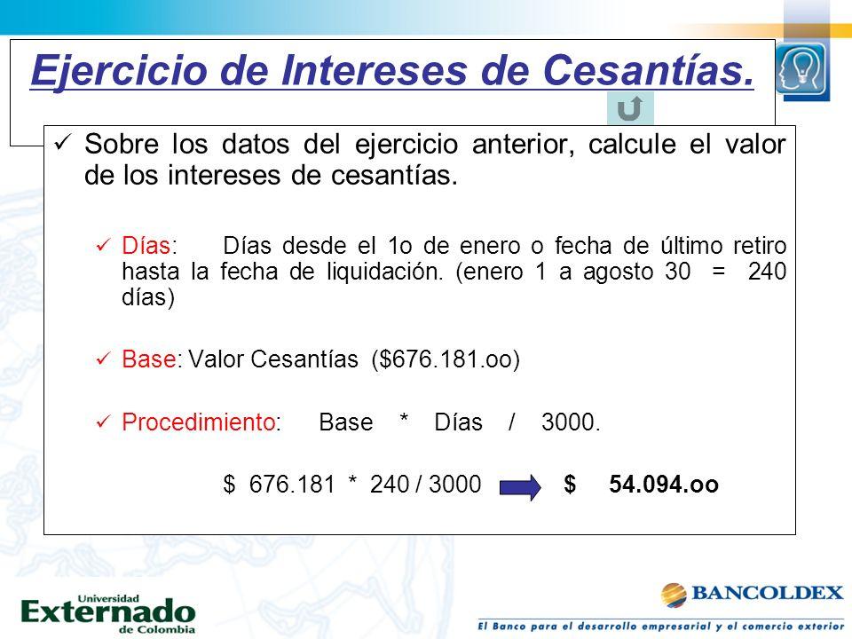 Ejercicio de Intereses de Cesantías. Sobre los datos del ejercicio anterior, calcule el valor de los intereses de cesantías. Días:Días desde el 1o de