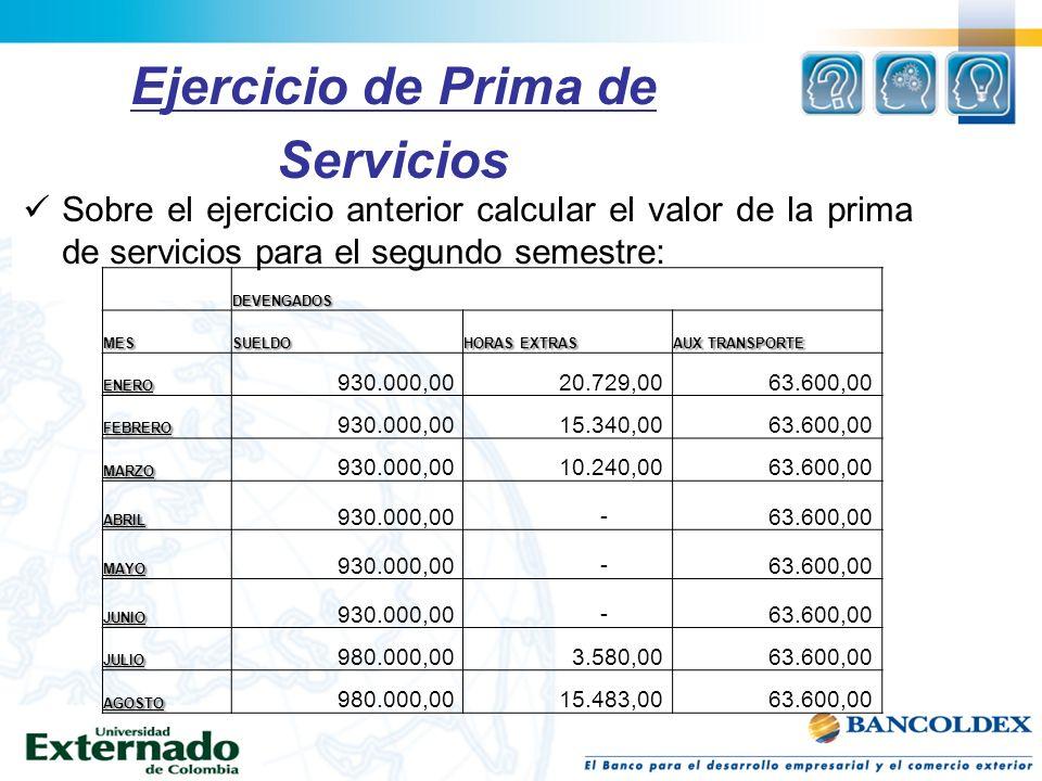 Ejercicio de Prima de Servicios Sobre el ejercicio anterior calcular el valor de la prima de servicios para el segundo semestre: DEVENGADOSMESSUELDO H