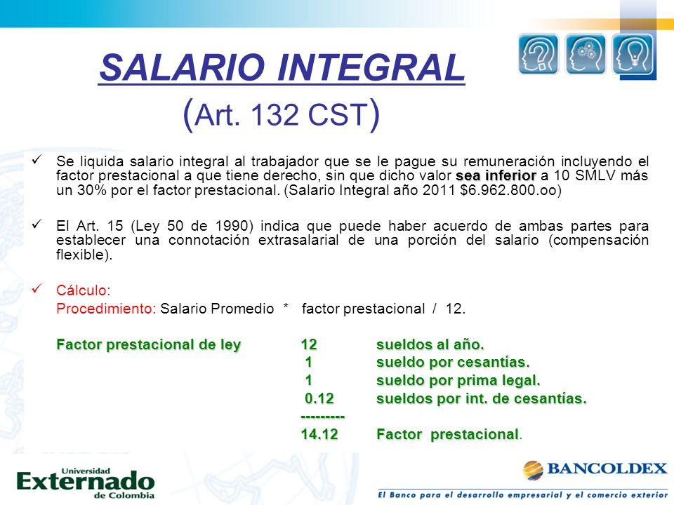 SALARIO INTEGRAL ( Art. 132 CST ) sea inferior Se liquida salario integral al trabajador que se le pague su remuneración incluyendo el factor prestaci
