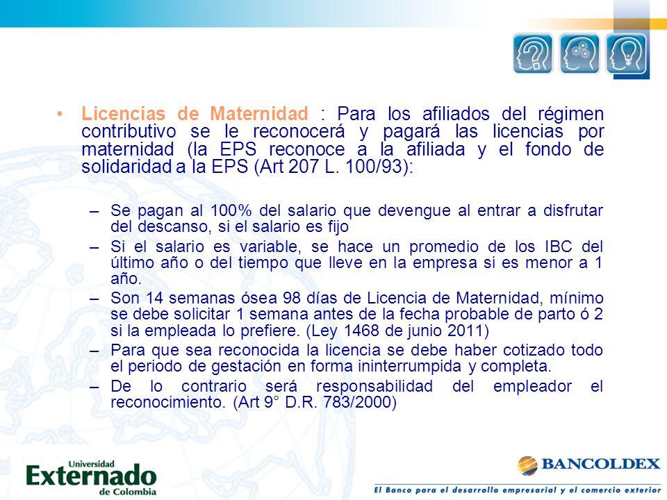 Licencias de Maternidad : Para los afiliados del régimen contributivo se le reconocerá y pagará las licencias por maternidad (la EPS reconoce a la afi