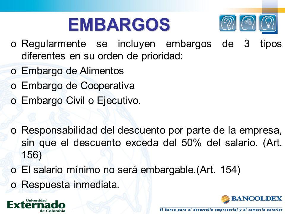 EMBARGOS oRegularmente se incluyen embargos de 3 tipos diferentes en su orden de prioridad: oEmbargo de Alimentos oEmbargo de Cooperativa oEmbargo Civ