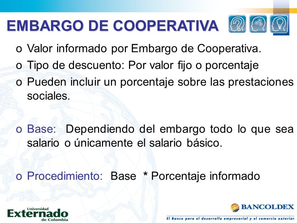 EMBARGO DE COOPERATIVA oValor informado por Embargo de Cooperativa. oTipo de descuento: Por valor fijo o porcentaje oPueden incluir un porcentaje sobr