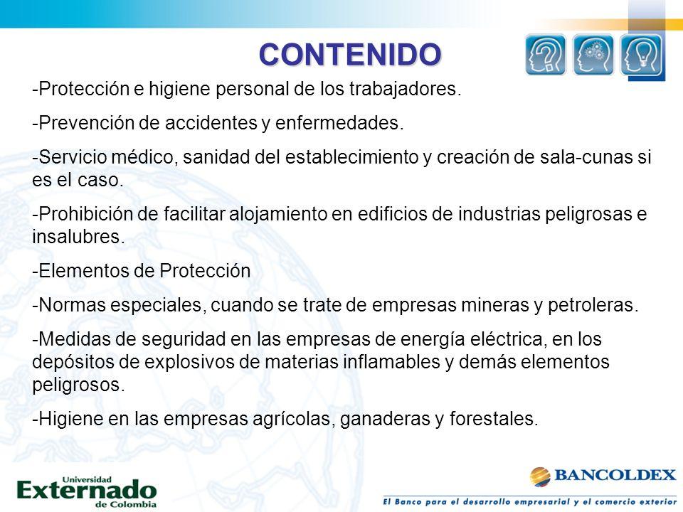 CONTENIDO -Protección e higiene personal de los trabajadores. -Prevención de accidentes y enfermedades. -Servicio médico, sanidad del establecimiento