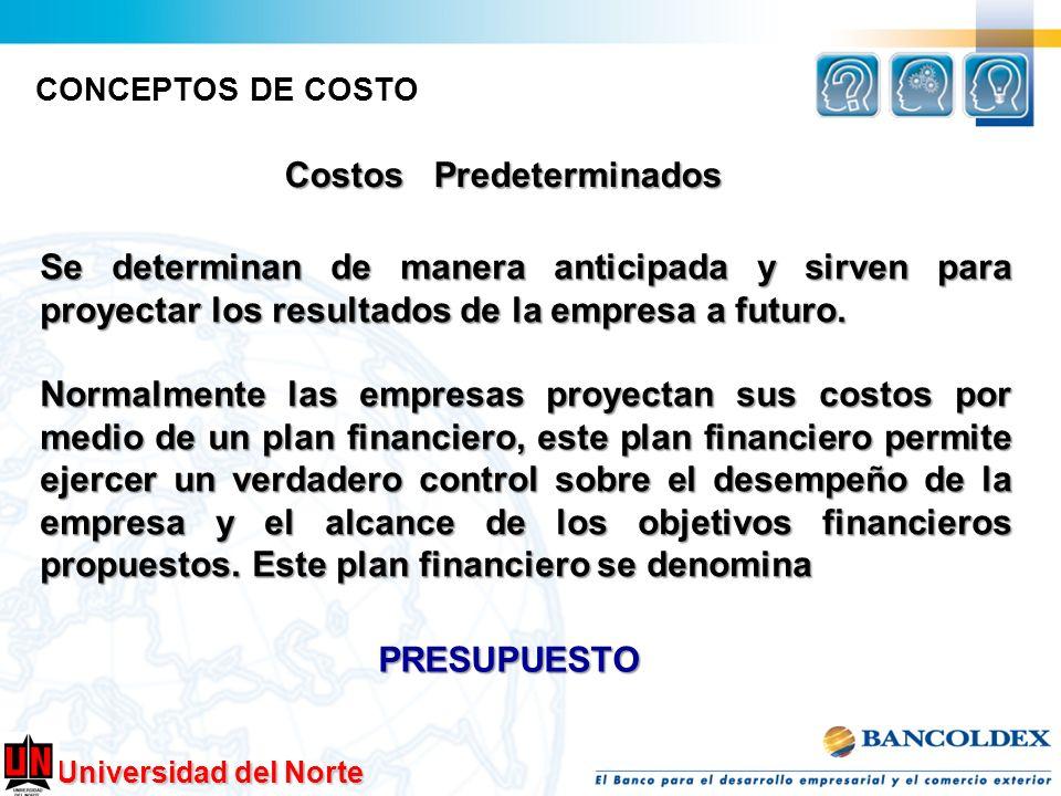 Universidad del Norte CONCEPTOS DE COSTO Costos Predeterminados Se determinan de manera anticipada y sirven para proyectar los resultados de la empres