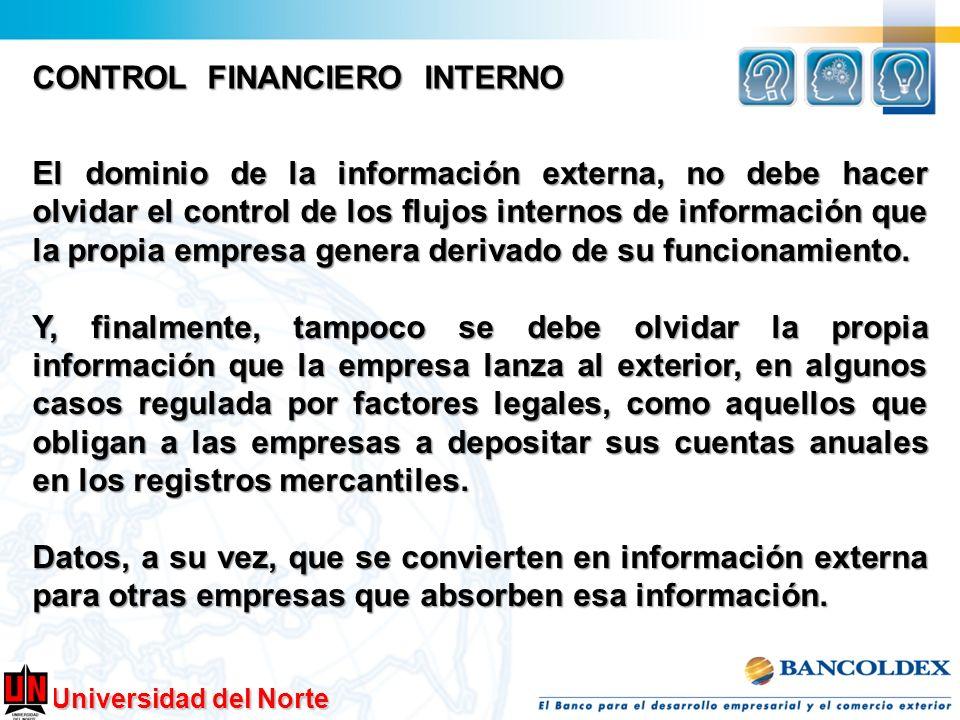Universidad del Norte CONTROL FINANCIERO INTERNO El dominio de la información externa, no debe hacer olvidar el control de los flujos internos de info